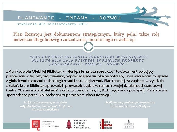 Plan Rozwoju jest dokumentem strategicznym, który pełni także rolę narzędzia długofalowego zarządzania, monitoringu i