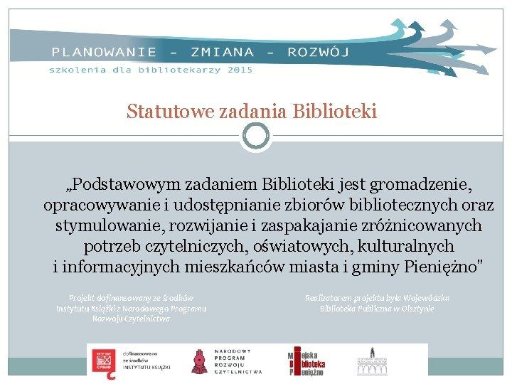 """Statutowe zadania Biblioteki """"Podstawowym zadaniem Biblioteki jest gromadzenie, opracowywanie i udostępnianie zbiorów bibliotecznych oraz"""