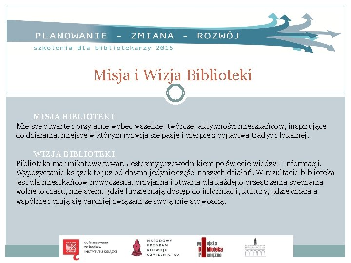 Misja i Wizja Biblioteki MISJA BIBLIOTEKI Miejsce otwarte i przyjazne wobec wszelkiej twórczej aktywności