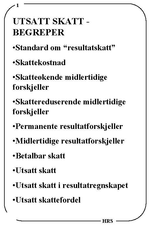 """1 UTSATT SKATT BEGREPER • Standard om """"resultatskatt"""" • Skattekostnad • Skatteøkende midlertidige forskjeller"""