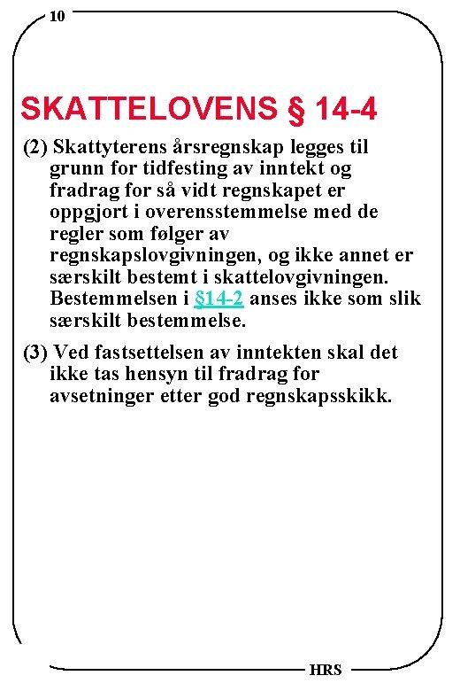 10 SKATTELOVENS § 14 -4 (2) Skattyterens årsregnskap legges til grunn for tidfesting av
