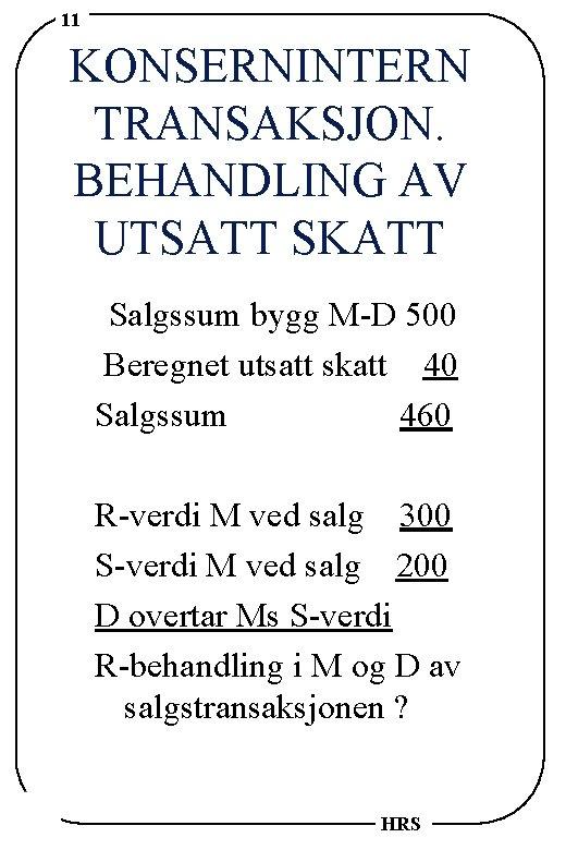 11 KONSERNINTERN TRANSAKSJON. BEHANDLING AV UTSATT SKATT Salgssum bygg M-D 500 Beregnet utsatt skatt