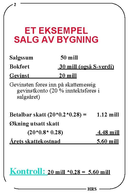 2 ET EKSEMPEL SALG AV BYGNING Salgssum 50 mill Bokført 30 mill (også S-verdi)