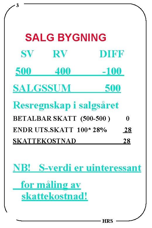 3 SALG BYGNING SV RV DIFF 500 400 -100 SALGSSUM 500 Resregnskap i salgsåret