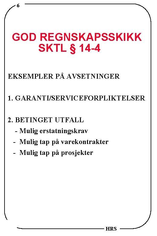 6 GOD REGNSKAPSSKIKK SKTL § 14 -4 EKSEMPLER PÅ AVSETNINGER 1. GARANTI/SERVICEFORPLIKTELSER 2. BETINGET