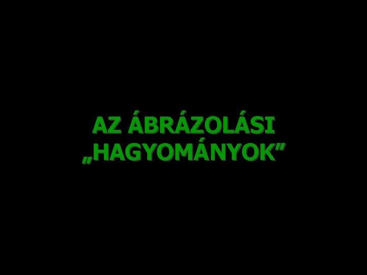 """AZ ÁBRÁZOLÁSI """"HAGYOMÁNYOK"""""""