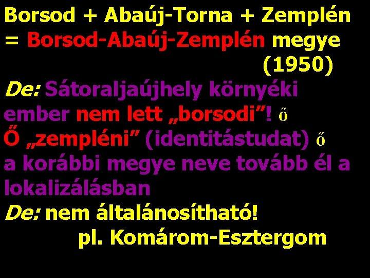 Borsod + Abaúj-Torna + Zemplén = Borsod-Abaúj-Zemplén megye (1950) De: Sátoraljaújhely környéki ember nem