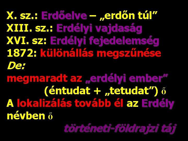 """X. sz. : Erdőelve – """"erdőn túl"""" XIII. sz. : Erdélyi vajdaság XVI. sz:"""