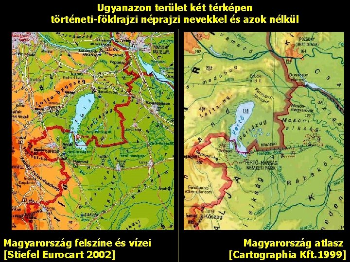 Ugyanazon terület két térképen történeti-földrajzi néprajzi nevekkel és azok nélkül Magyarország felszíne és vízei