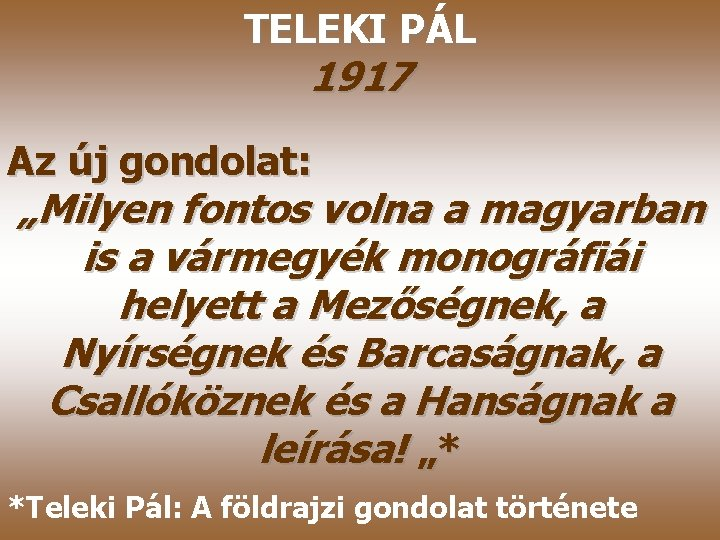 """TELEKI PÁL 1917 Az új gondolat: """"Milyen fontos volna a magyarban is a vármegyék"""