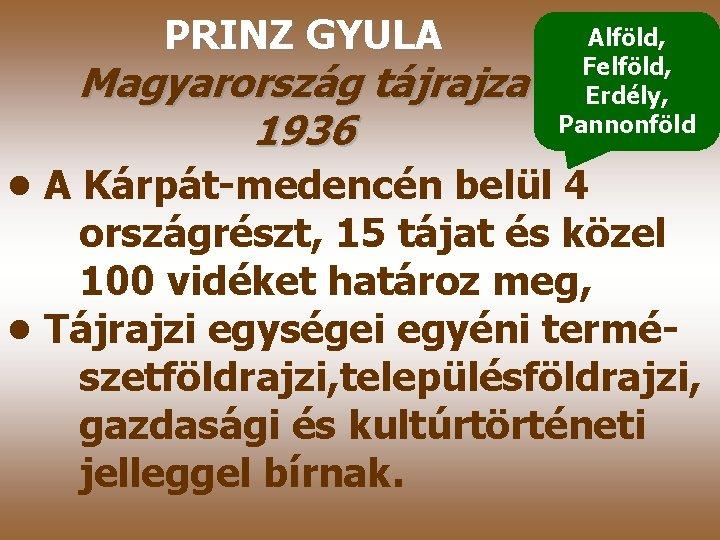 PRINZ GYULA Magyarország tájrajza 1936 Alföld, Felföld, Erdély, Pannonföld • A Kárpát-medencén belül 4