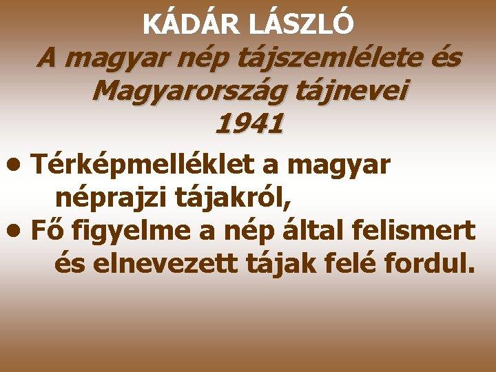 KÁDÁR LÁSZLÓ A magyar nép tájszemlélete és Magyarország tájnevei 1941 • Térképmelléklet a magyar