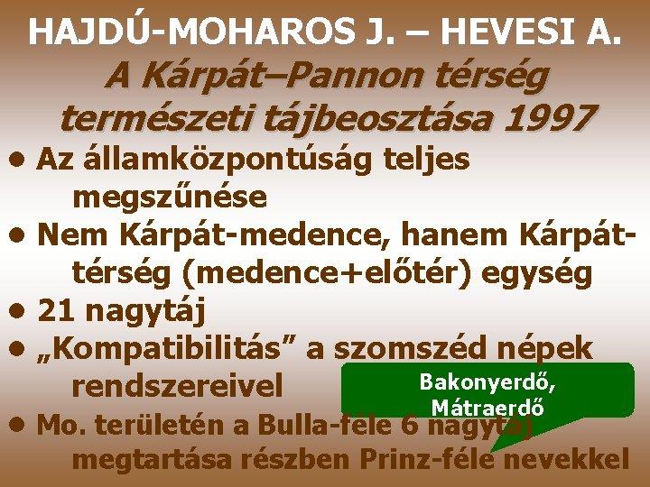 HAJDÚ-MOHAROS J. – HEVESI A. A Kárpát–Pannon térség természeti tájbeosztása 1997 • Az államközpontúság