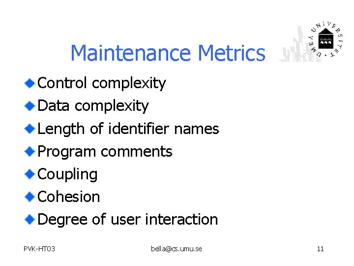 Maintenance Metrics Control complexity Data complexity Length of identifier names Program comments Coupling Cohesion