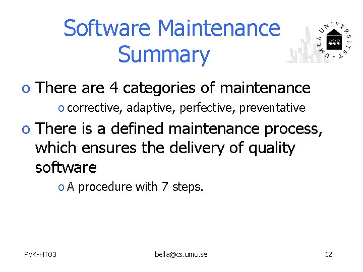 Software Maintenance Summary o There are 4 categories of maintenance o corrective, adaptive, perfective,