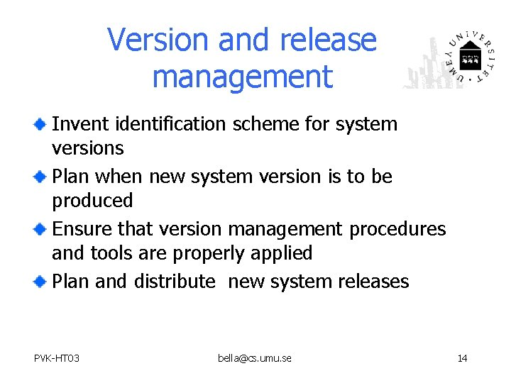 Version and release management Invent identification scheme for system versions Plan when new system