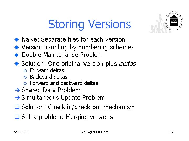 Storing Versions Naive: Separate files for each version Version handling by numbering schemes Double