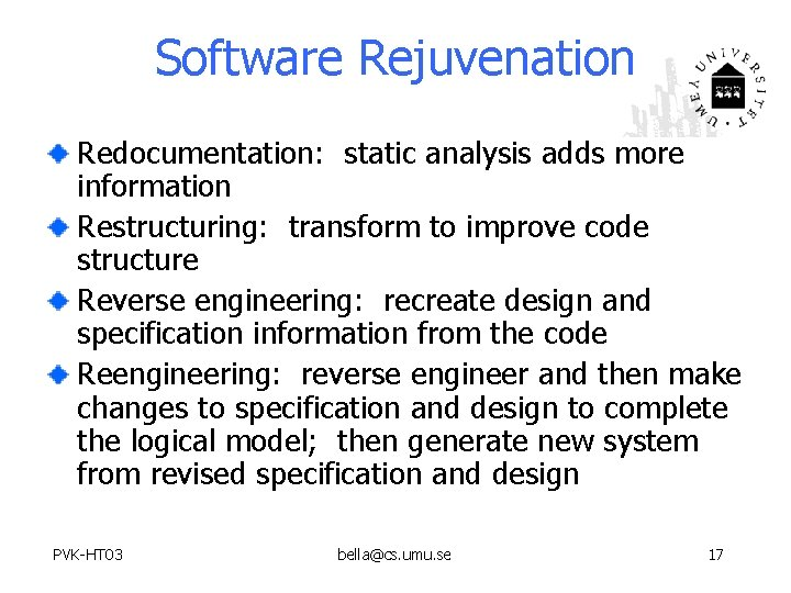 Software Rejuvenation Redocumentation: static analysis adds more information Restructuring: transform to improve code structure