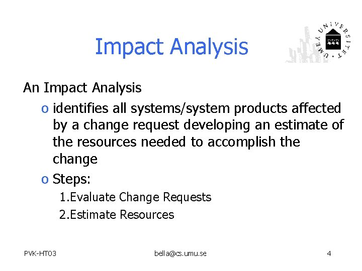 Impact Analysis An Impact Analysis o identifies all systems/system products affected by a change