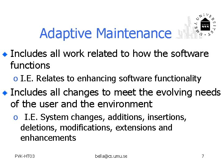 Adaptive Maintenance Includes all work related to how the software functions o I. E.