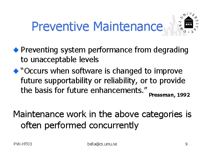 """Preventive Maintenance Preventing system performance from degrading to unacceptable levels """"Occurs when software is"""