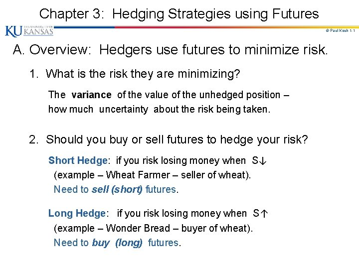 Chapter 3: Hedging Strategies using Futures © Paul Koch 1 -1 A. Overview: Hedgers