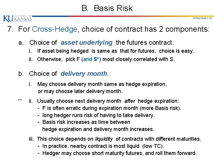 B. Basis Risk © Paul Koch 1 -10 7. For Cross-Hedge, choice of contract