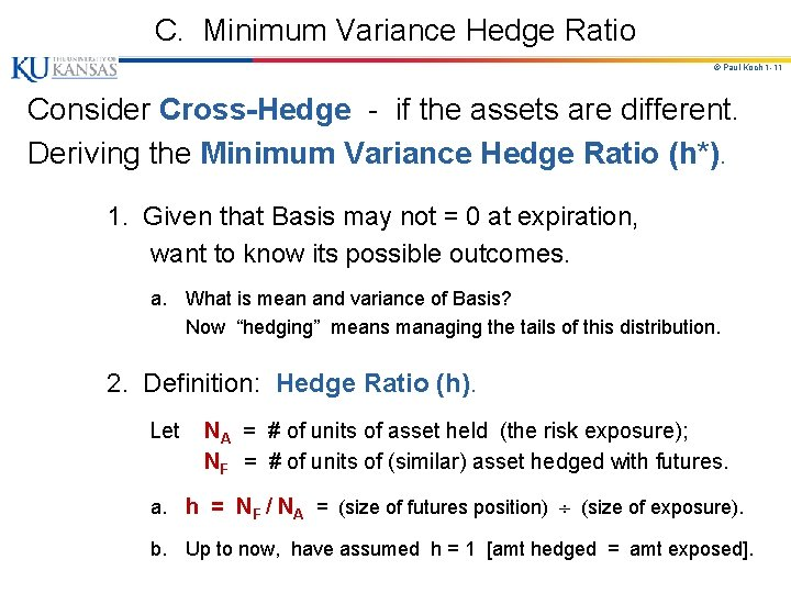 C. Minimum Variance Hedge Ratio © Paul Koch 1 -11 Consider Cross-Hedge - if