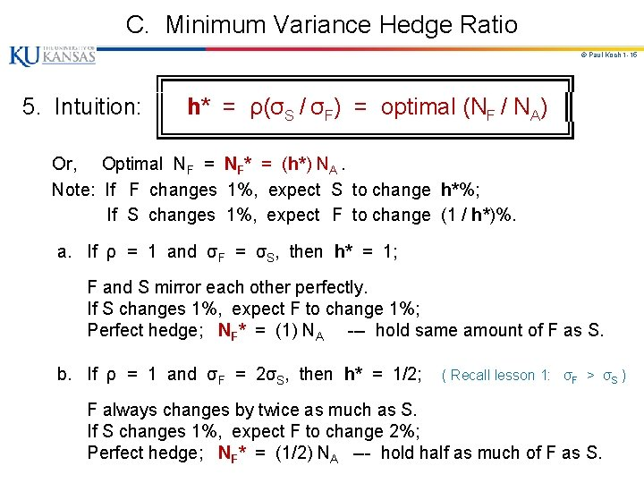 C. Minimum Variance Hedge Ratio © Paul Koch 1 -15 ╔════════════╗ 5. Intuition: ║