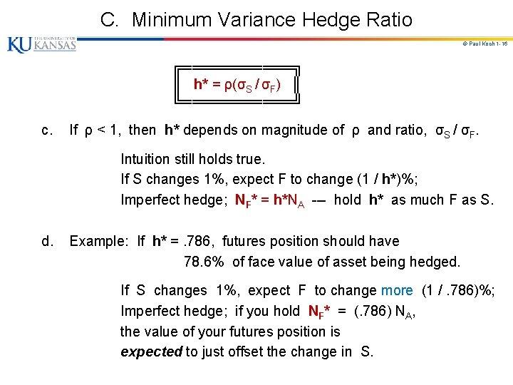 C. Minimum Variance Hedge Ratio © Paul Koch 1 -16 c. ╔══════╗ ║ h*
