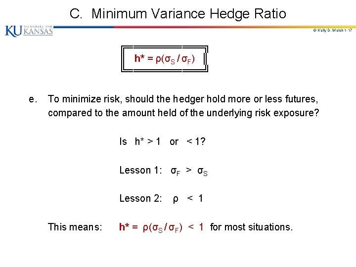 C. Minimum Variance Hedge Ratio © Kelly D. Welch 1 -17 e. ╔══════╗ ║