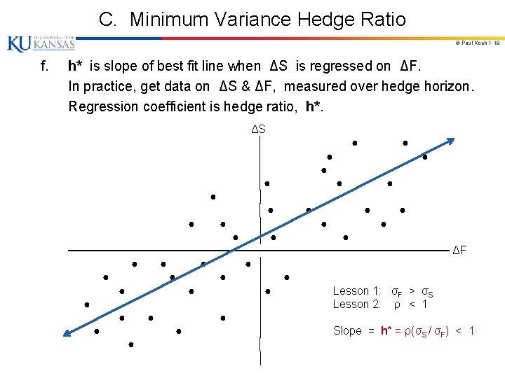 C. Minimum Variance Hedge Ratio © Paul Koch 1 -18 f. h* is slope