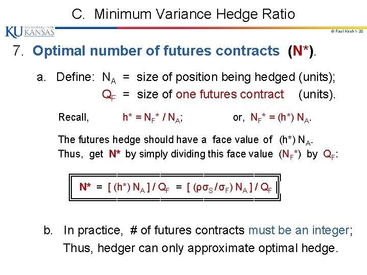 C. Minimum Variance Hedge Ratio © Paul Koch 1 -20 7. Optimal number of