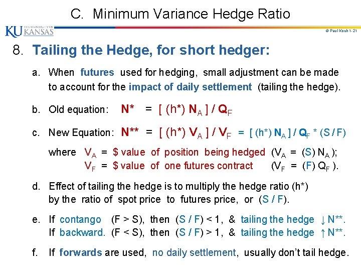C. Minimum Variance Hedge Ratio © Paul Koch 1 -21 8. Tailing the Hedge,