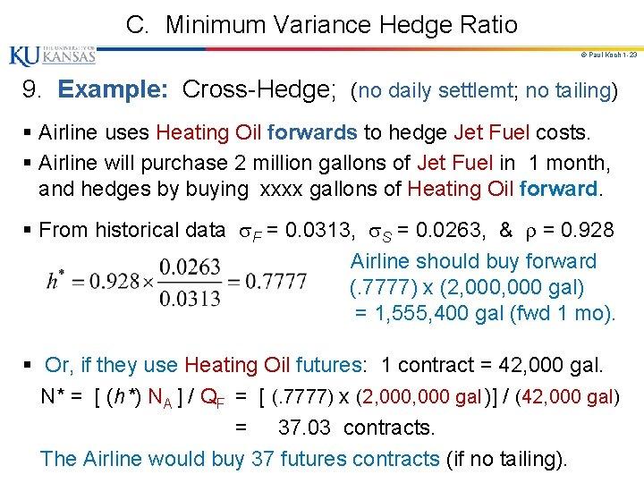 C. Minimum Variance Hedge Ratio © Paul Koch 1 -23 9. Example: Cross-Hedge; (no