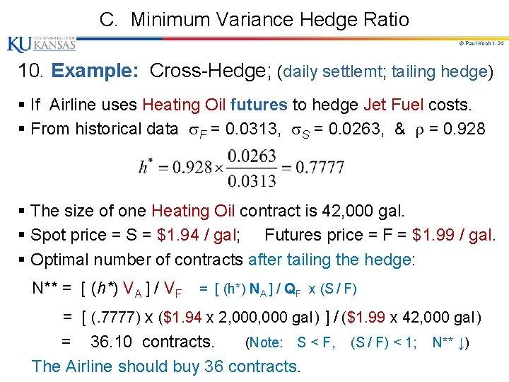 C. Minimum Variance Hedge Ratio © Paul Koch 1 -24 10. Example: Cross-Hedge; (daily