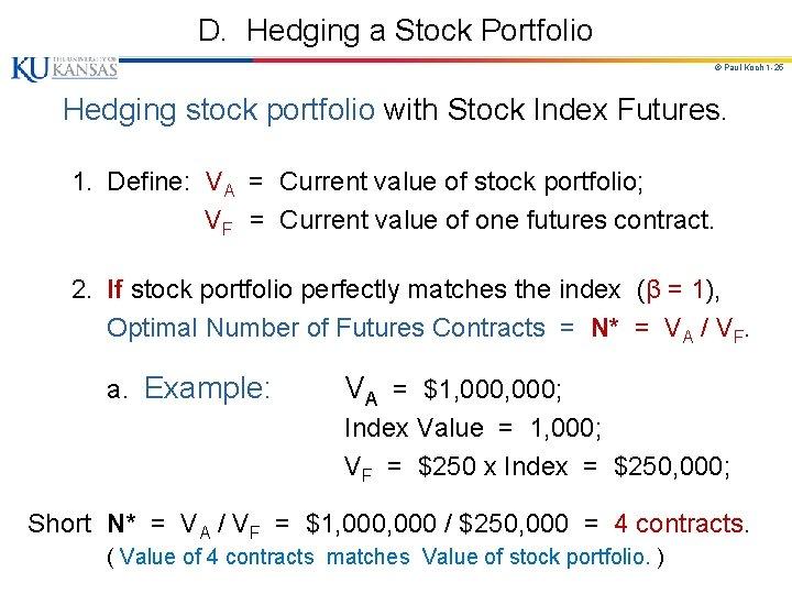 D. Hedging a Stock Portfolio © Paul Koch 1 -25 Hedging stock portfolio with