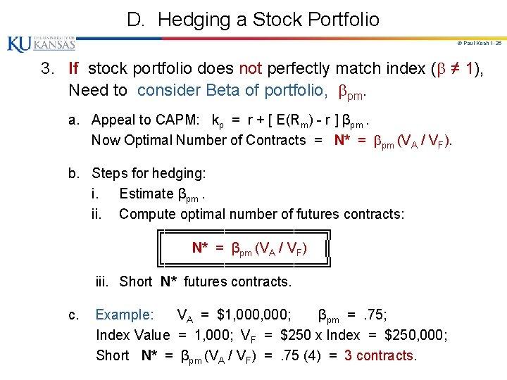 D. Hedging a Stock Portfolio © Paul Koch 1 -26 3. If stock portfolio