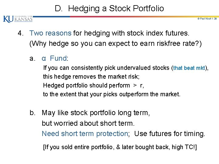 D. Hedging a Stock Portfolio © Paul Koch 1 -28 4. Two reasons for