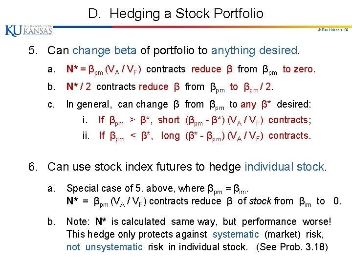 D. Hedging a Stock Portfolio © Paul Koch 1 -29 5. Can change beta