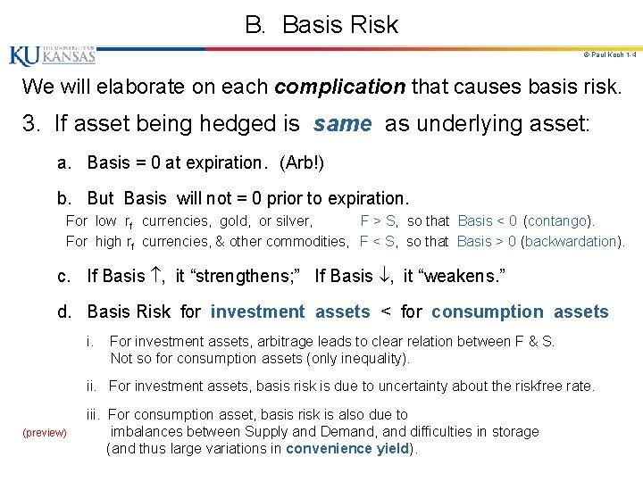 B. Basis Risk © Paul Koch 1 -4 We will elaborate on each complication