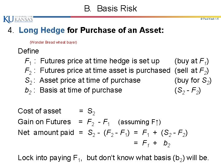 B. Basis Risk © Paul Koch 1 -5 4. Long Hedge for Purchase of