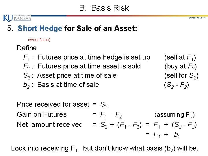 B. Basis Risk © Paul Koch 1 -6 5. Short Hedge for Sale of