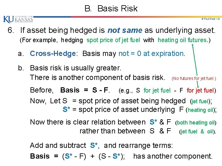 B. Basis Risk © Paul Koch 1 -9 6. If asset being hedged is