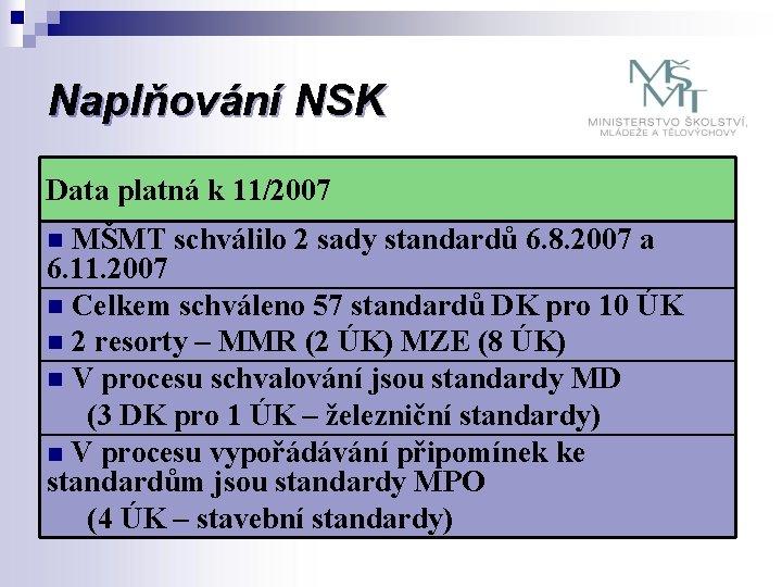 Naplňování NSK Data platná k 11/2007 n MŠMT schválilo 2 sady standardů 6. 8.