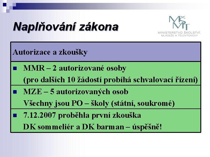 Naplňování zákona Autorizace a zkoušky n MMR – 2 autorizované osoby (pro dalších 10
