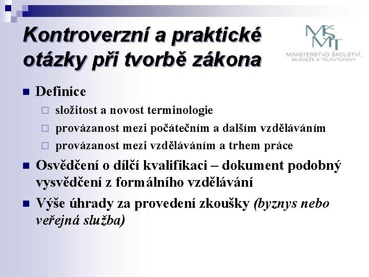 Kontroverzní a praktické otázky při tvorbě zákona n Definice ¨ složitost a novost terminologie
