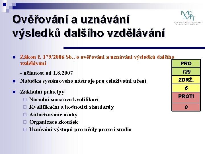 Ověřování a uznávání výsledků dalšího vzdělávání n n n Zákon č. 179/2006 Sb. ,