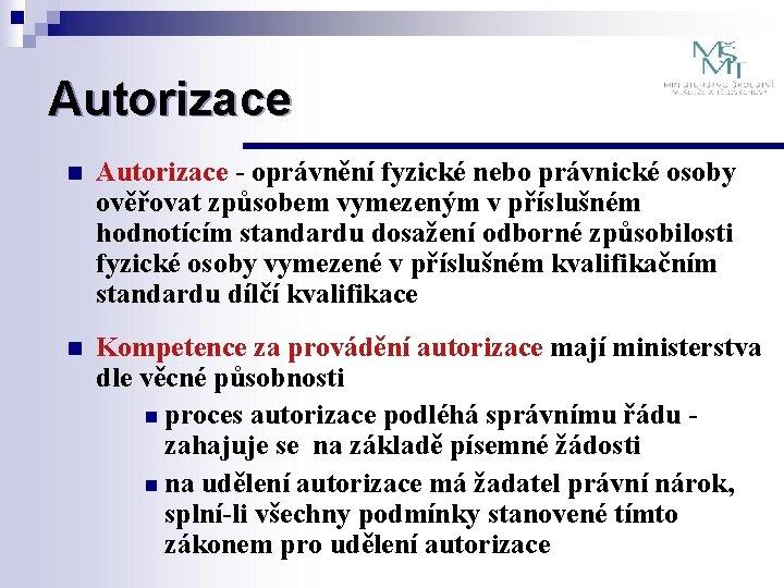 Autorizace n Autorizace - oprávnění fyzické nebo právnické osoby ověřovat způsobem vymezeným v příslušném