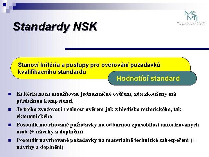 Standardy NSK Stanoví kritéria a postupy pro ověřování požadavků kvalifikačního standardu Hodnotící standard n